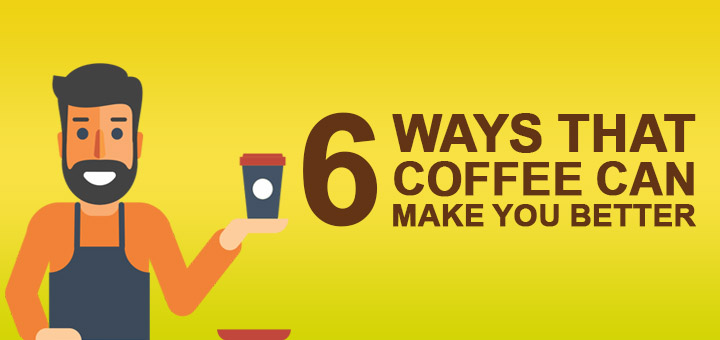 6-Ways-That-Coffee-Can-Make-You-Better